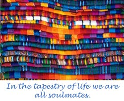In the tapestry of life we are all soulmates